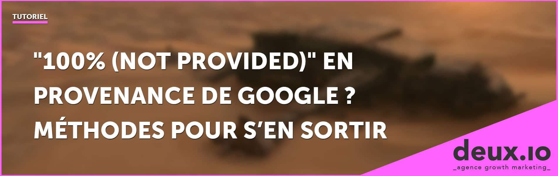 100% not provided en provenance de google méthodes pour s'en sortir