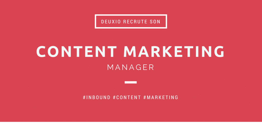 DEUXIO RECRUTE UN CONTENT MARKETING MANAGER