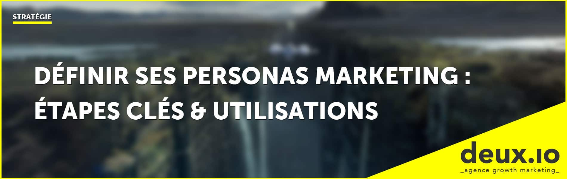 32c7b5dd197d30 Définir ses Personae Marketing  Étapes Clés   Utilisations