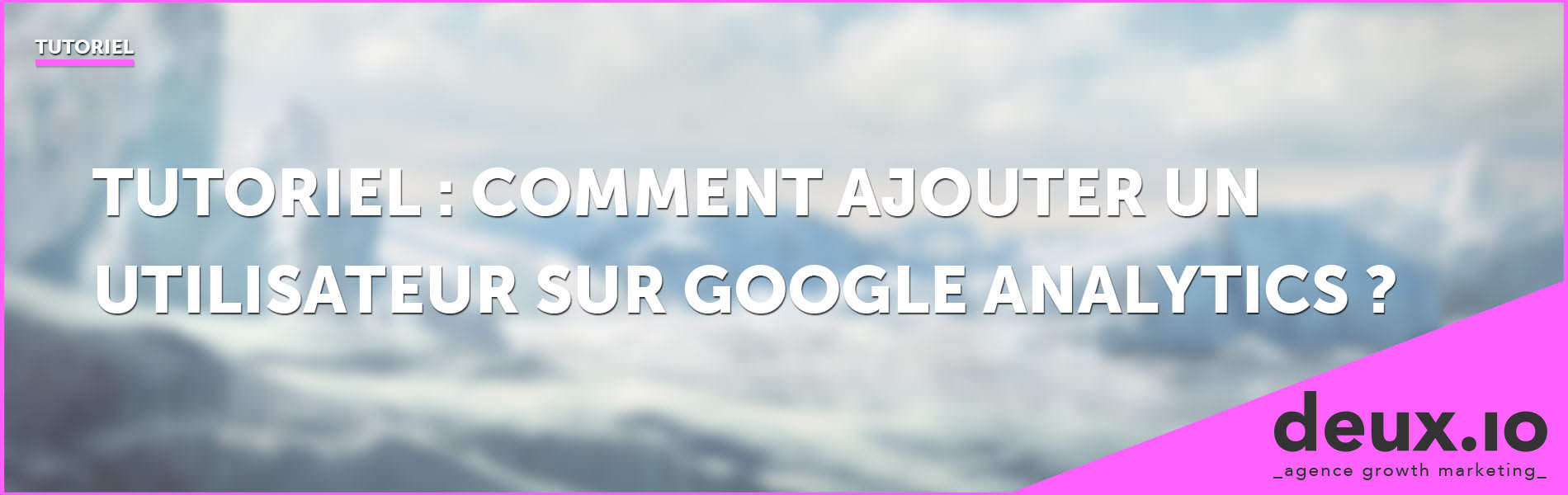 tutoriel comment ajouter un utilisateur sur google analytics